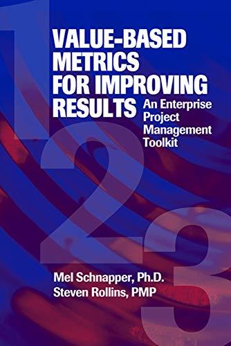 Value-Based Metrics for Improving Results: An Enterprise: Mel Schnapper; Steven