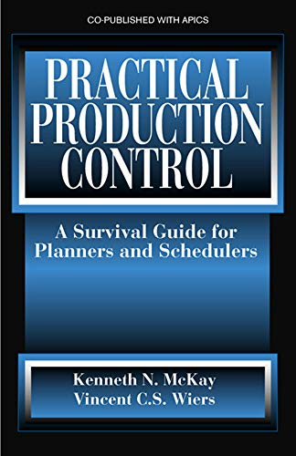 Practical Production Control: A Survival Guide for: Kenneth N. McKay,