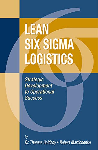 Lean Six SIGMA Logistics: Strategic Development to Operational Success: Goldsby, Thomas J.; ...