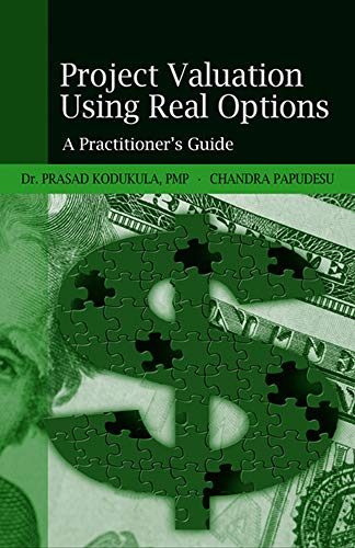 Project Valuation Using Real Options: A Practitioner's Guide: Kodukula, Prasad; Papudesu, ...