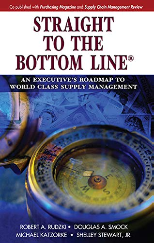 Straight to the Bottom Line: An Executive's Roadmap to World Class Supply Management: Rudzki, ...