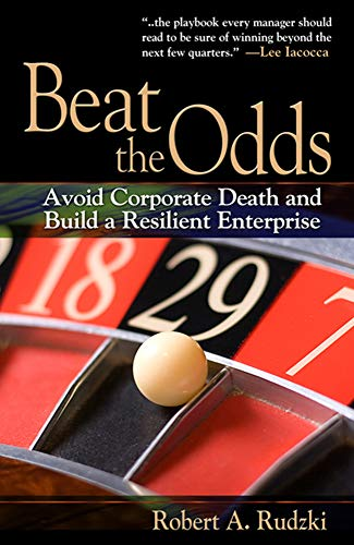 9781932159684: Beat the Odds: Avoid Corporate Death and Build a Resilient Enterprise