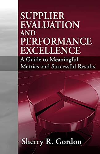 9781932159806: Supplier Evaluation and Performance Excellence: A Guide to Meaningful Metrics and Successful Results