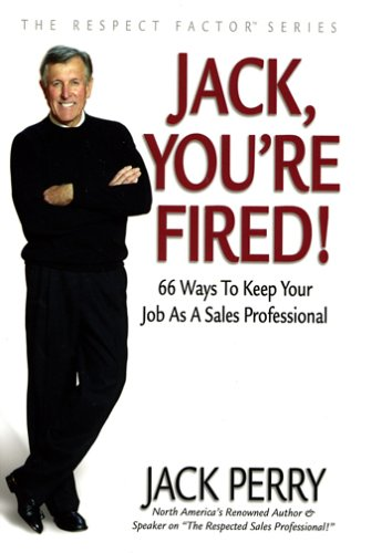 9781932172188: Jack, You're Fired!: 66 Ways to Keep Your Job As a Sales Professional (Respect Factor)