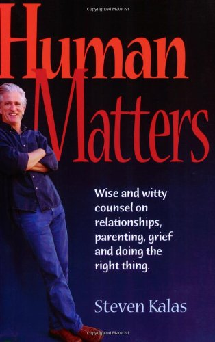Human Matters: Wise and Witty Counsel on Relationships, Parenting, Grief and Doing the Right Thing....