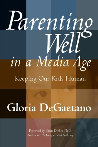 Parenting Well in a Media Age: Keeping Our Kids Human (1932181121) by DeGaetano, Gloria
