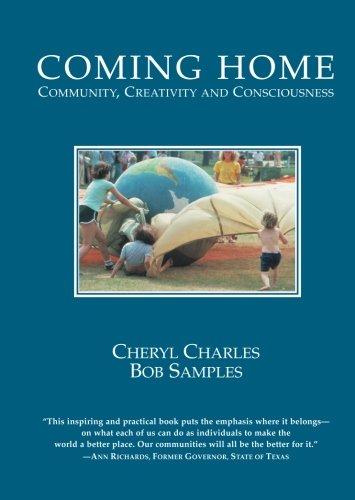 Coming Home: Community, Creativity and Consciousness: Charles, Cheryl; Samples, Bob