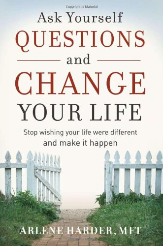 9781932181265: Ask Yourself Questions and Change Your Life: Stop Wishing Your Life Were Different and Make It Happen