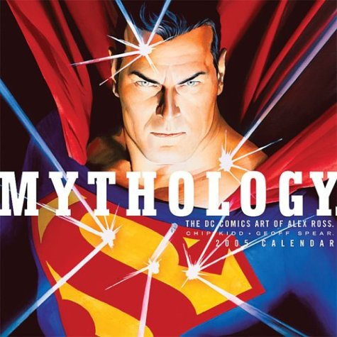 9781932183146: Mythology the Dc Comics Art of Alex Ross 2005 Calendar