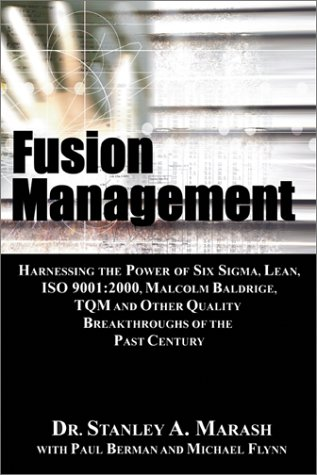 9781932191028: Fusion Management: Harnessing the Power of Six Sigma, Lean, ISO 9001:2000, Malcolm Baldrige, TQM and Other Quality Breakthroughs of the Past Century