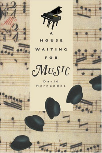 House Waiting for Music, A: David Hernandez