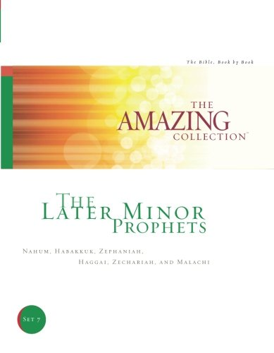 9781932199079: The Later Minor Prophets: Nahum, Habakkuk, Zephaniah, Haggai, Zechariah, and Malachi (The Amazing Collection: The Bible, Book by Book) (Volume 7)