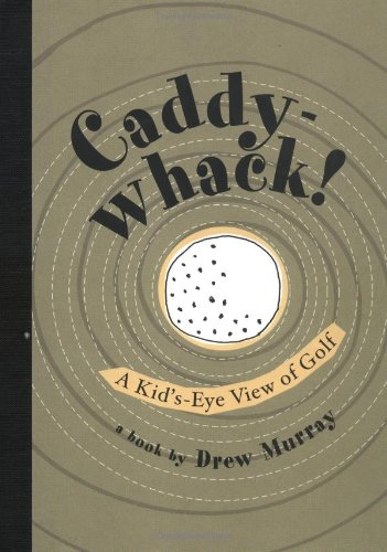 Caddy-Whack!: A Kid's-Eye View of Golf: Murray, Drew