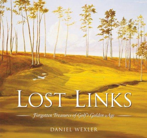 Lost Links : Forgotten Treasures of Golf's: Wexler, Daniel