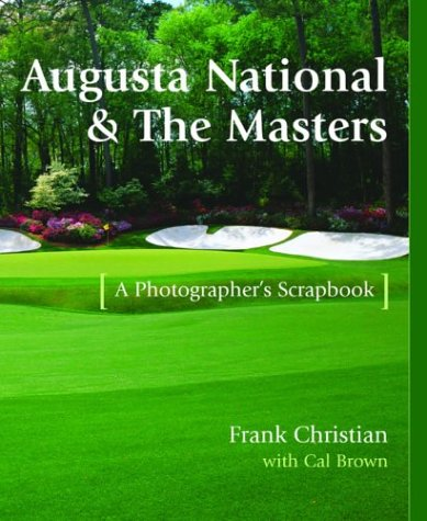 9781932202182: Augusta National & the Masters: A Photographer's Scrapbook