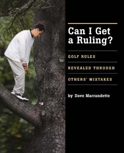 Can I Get A Ruling: Golf Rules Revealed Through Others' Mistakes: Dave Marrandette
