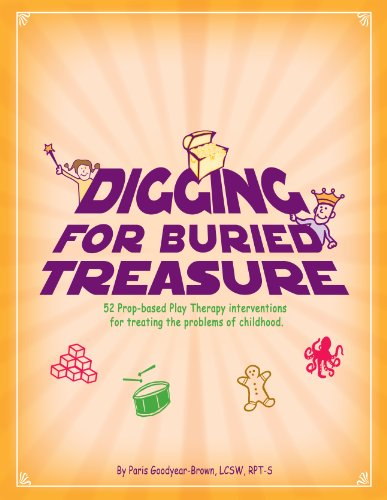 Digging for Buried Treasure: 52 Prop-Based Play Therapy Interventions for Treating the Problems of ...
