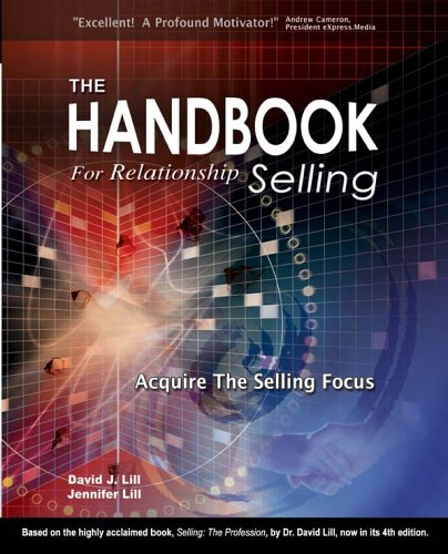 The Handbook for Relationship Selling: David J. Lill,