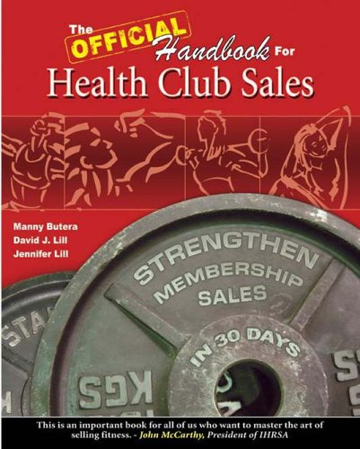The Official Handbook for Health Club Sales: Strengthen Membership Sales in 30 Days: Manny Butera