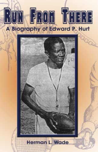 Run from There: A Biography of Edward P. Hurt: Wade, Herman L.