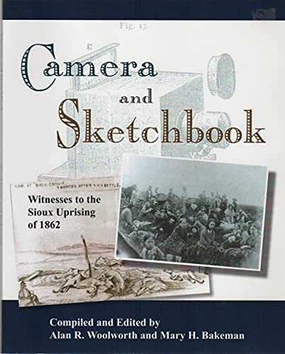 Camera and Sketchbook: Witness to the Sioux Uprising of 1862: Woolworth, Alan R. & Mary H. Bakeman ...