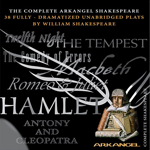 The Complete Arkangel Shakespeare: 38 Fully-Dramatized Plays: William Shakespeare