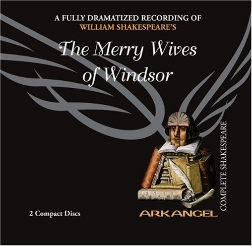 The Merry Wives of Windsor (Arkangel Complete Shakespeare): Shakespeare, William