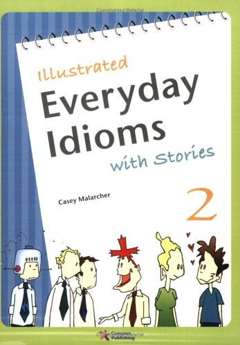 Illustrated Everyday Idioms with Stories, Book 2: Casey Malarcher