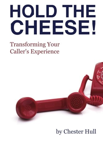 9781932226867: Hold the Cheese!: Transforming Your Caller's Experience