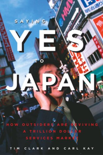 9781932234183: Saying Yes to Japan: How Outsiders are Reviving a Trillion Dollar Services Market