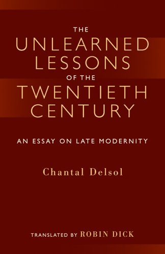 9781932236477: The Unlearned Lessons Of the Twentieth Century: An Essay On Late Modernity (Library Modern Thinkers Series)