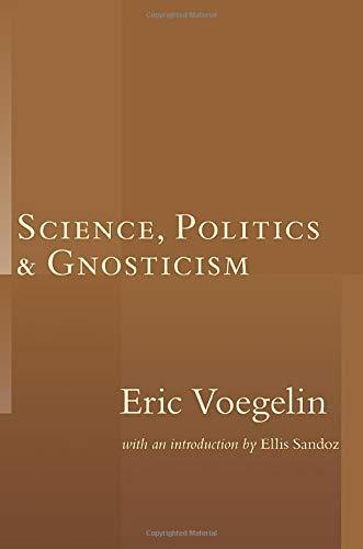 Science, Politics, and Gnosticism: Voegelin, Eric