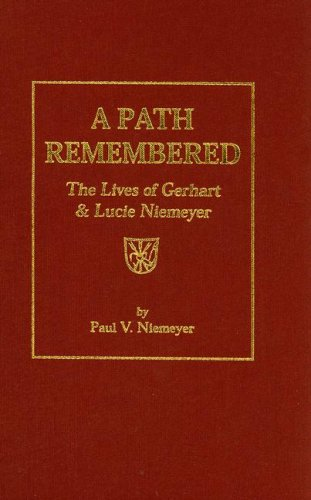 A Path Remembered: The Lives of Gerhart & Lucie Niemeyer: Niemeyer, Paul V.