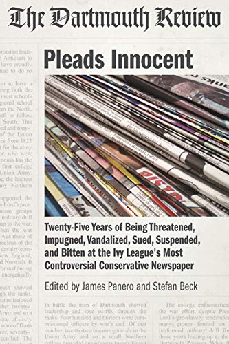 The Dartmouth Review Pleads Innocent: Twenty-Five Years of Being Threatened, Impugned, Vandalized, ...
