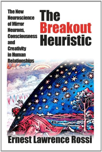 The Breakout Heuristic: The New Neuroscience of Mirror Neurons, Consciousness and Creativity in ...
