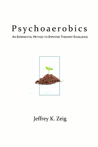 9781932248708: Psychoaerobics: An Experiential Method of Empower Therapist Excellence