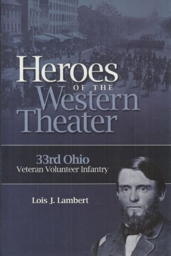 Heroes of the Western Theater: Thirty-Third Ohio Veteran Volunteer Infantry: Lambert, Lois J.
