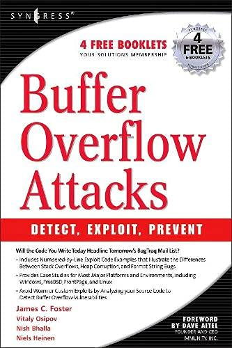 Buffer Overflow Attacks: Detect, Exploit, Prevent: Foster, James C.; Osipov, Vitaly; Bhalla, Nish