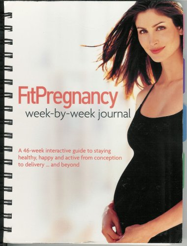 9781932270495: Fit Pregnancy week-by-week journal (A 46-week interactive guide to staying healthy, happy and active from conception to delivery... and beyond)