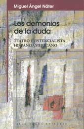 Los demonios de la duda: Teatro existencialista hispanoamericano: Miguel Ángel Náter