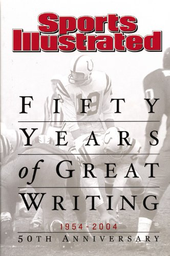 9781932273373: Sports Illustrated: Fifty Years of Great Writing: 50th Anniversary 1954-2004