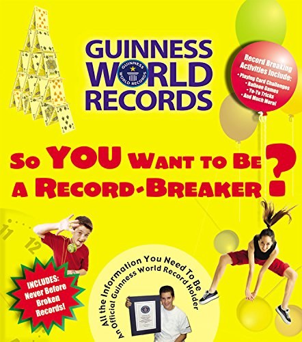 So You Want to Be a Record-Breaker: Everything You Need to Be an Official Guinness World Record Holder! (Guinness World Records) (193227345X) by Guinness World Records