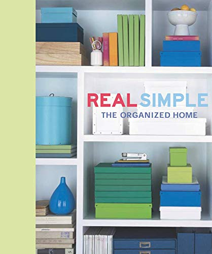 Real Simple: The Organized Home: The Editors of