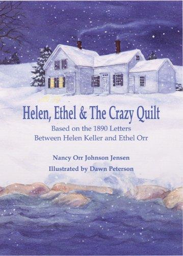 9781932278101: Helen, Ethel & The Crazy Quilt: Based on the 1890 Letters Between Helen Keller and Ethel Orr