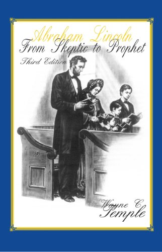 Abraham Lincoln: From Skeptic To Prophet Third Ed.: Wayne C. Temple