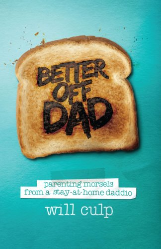 Better Off Dad - parenting morsels from a stay at home dad: Will Culp