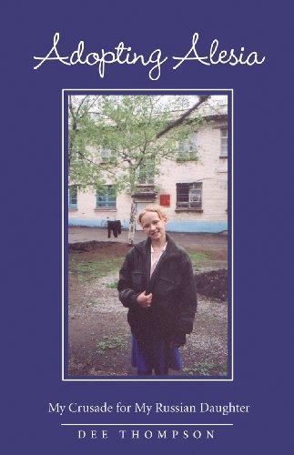 9781932279009: Adopting Alesia: My Crusade for My Russian Daughter