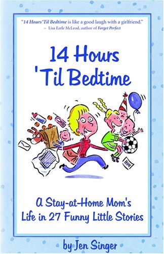 9781932279115: 14 Hours 'Til Bedtime: A Stay-at-home Mom's Life In 27 Funny Little Stories