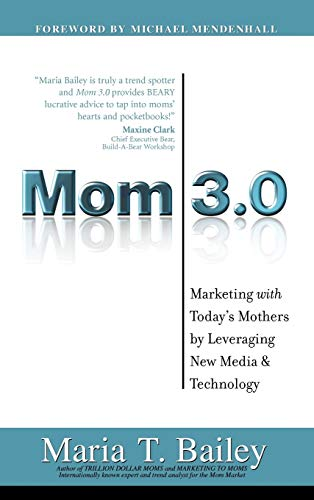 9781932279900: Mom 3.0: Marketing WITH Today's Mothers by Leveraging New Media & Technology