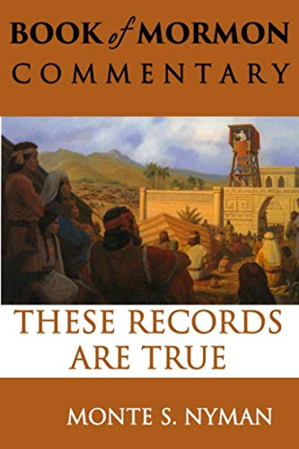 These Records Are True: Book of Mormon Commentary Book 2 (1932280308) by Monte S. Nyman